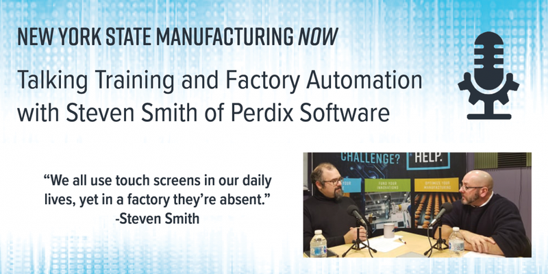 NYS Manufacturing Now Podcast: Talking Training and Factory Automation with Steven Smith of Perdix Software
